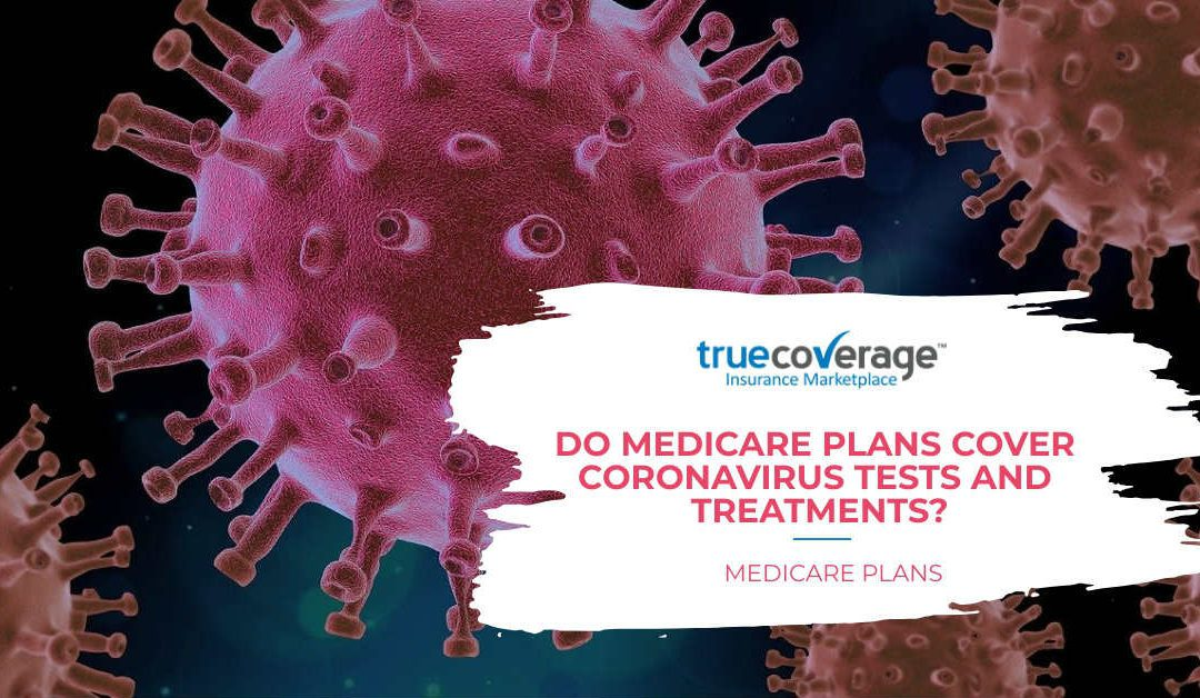 DO MEDICARE PLANS COVER CORONAVIRUS TESTS AND TREATMENTS